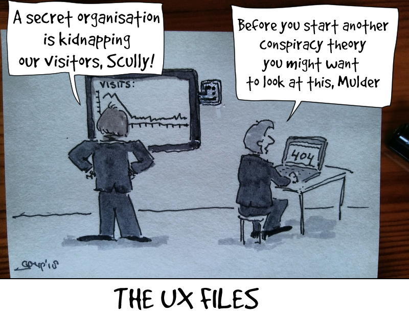 """cartoon: mulder looking at site stats saying""""""""i think a secret organisation is kidnapping our visitors!"""", Scully looking at a 404 page saying: """"before you jump to any conclusions, I think you need to look at this"""".  New series: The UX files"""