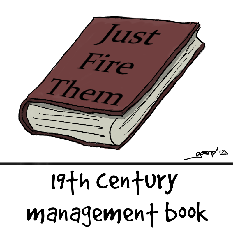 picture of a 19th century management book titled: ' just fire them'