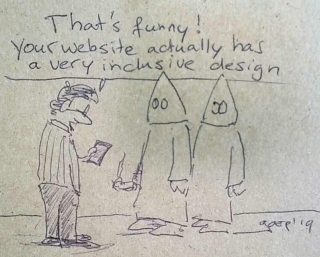 "A cartoon of someone looking at his phone and talking to some members of the Ku Klux Klan. He's saying: ""that's funny: your website actually has a very inclusive design"""