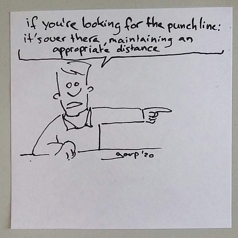 "cartoon of a person looking 'in to the camera', pointing outside the frame of the picture. He's saying ""if you're looking for the punchline: it's over there, maintaining an appropriate distance"""