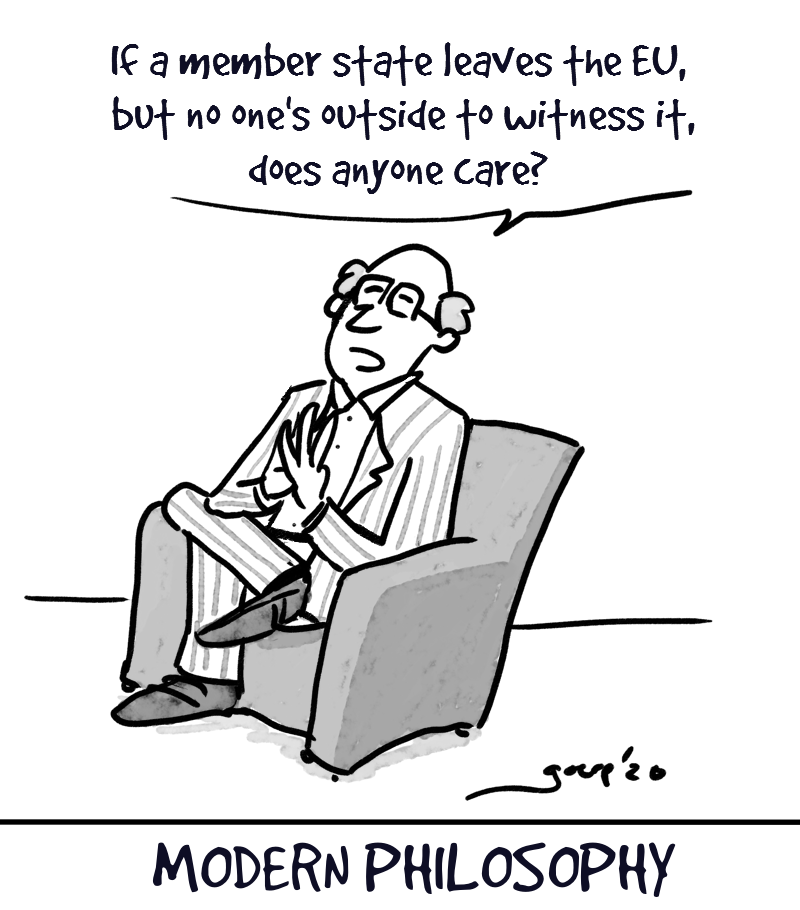 """Cartoon titled """"modern philosphy"""" with a man reclining in a chair, pondering: """"If a member state leaves the EU, but no one's outside to witness it, does anyone care?"""""""