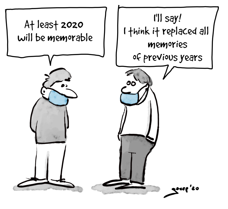 "Cartoon. Two people. One saying ""at least 2020 will be memorable"". The other staring into the distance answering: ""I'll say! I think it replaced all memories of previous years"""