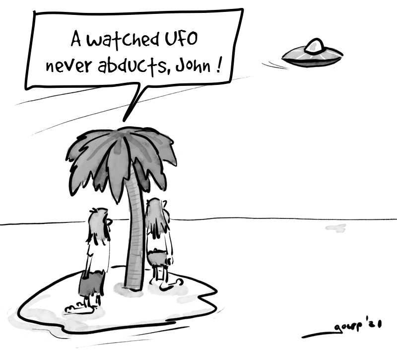 "Cartoon of two people on a desert island. One of the two looks forlornly at a UFO flying over. The other remarks: ""a watched UFO never abducts, John!"""